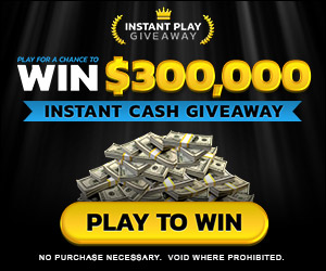 Win $300,000 Cash - Instantly!